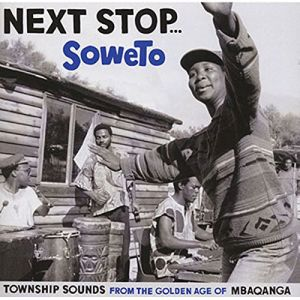 V/A - Next Stop... Soweto, Township Sounds from the Golden Age to Mbaqangwa 2LP Strut
