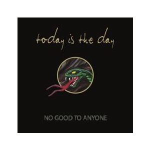 TODAY IS THE DAY - No Good To Anyone CD