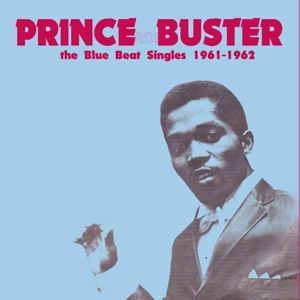 PRINCE BUSTER - The Blue Beat Sinles 1961-1962