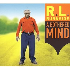 R.L. BURNSIDE - A bothered mind CD