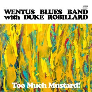WENTUS BLUES BAND with DUKE ROBILLARD - Too Much Mustard CD