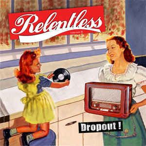 RELENTLESS - Dropout! CD