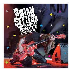 SETZER BRIAN - Rockabilly Riot: Osaka Rocka! - Live in Japan 2016 CD+Blu-ray Dis