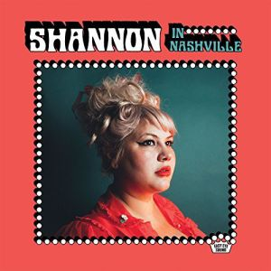 SHANNON SHAW - Shannon In Nashville LP UUSI Easy Eye Sound/Nonesuch