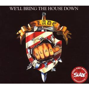 SLADE - We´ll bring the house down
