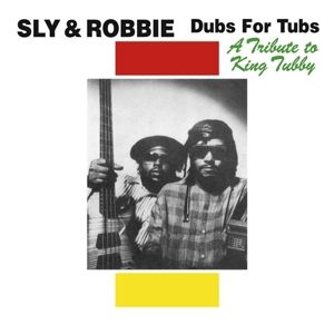 SLY & ROBBIE - Dubs For Tubs: a Tribute To King Tubby LP UUSI Radiation Roots