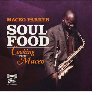 PARKER MACEO - Soul Food:Cooking With Maceo CD