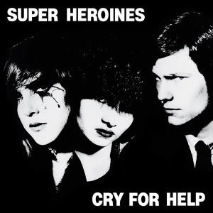 SUPER HEROINES - Cry For help LP UUSI Radiation LTD 500 COPIES RSD 2017
