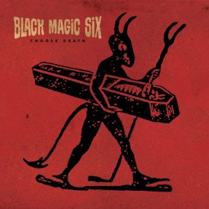 BLACK MAGIC SIX - Choose Death LP Svart Records