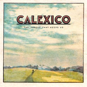 CALEXICO - The Thread That Keeps Us 2LP