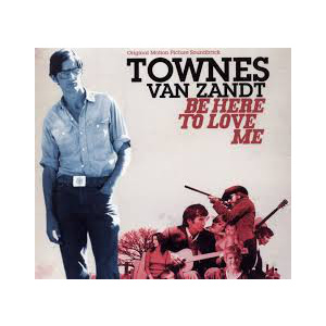 VAN ZANDT TOWNES - Be Here to Love Me (soundtrack, reissue)