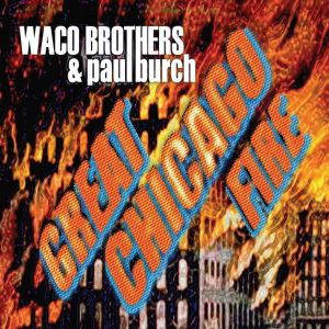 WACO BROTHERS & PAUL BURCH - Great Chicago Fire LP Bloodshot UUSI M/M