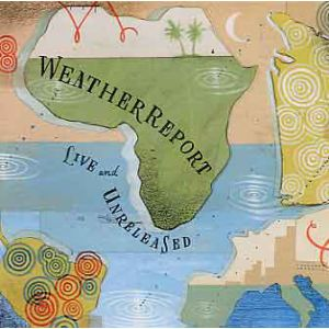 WEATHER REPORT - Live & unreleased 2CD