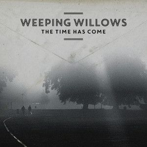 WEEPING WILLOWS - Time Has Come