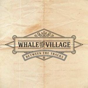 WHALE AND THE VILLAGE - Between the tracks