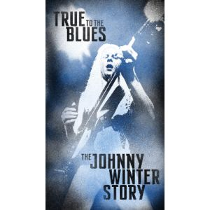 WINTER JOHNNY - True To The Blues – The Johnny Winter Story 4CD