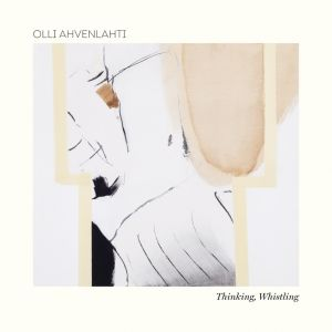 AHVENLAHTI OLLI - Thinking, Whistling CD
