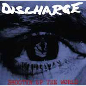 DISCHARGE - Shooting up the world CD